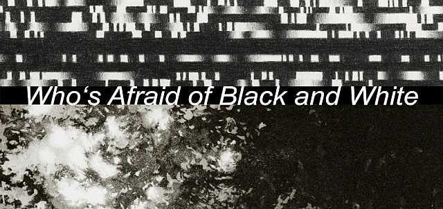 Who's Afraid of Black and White